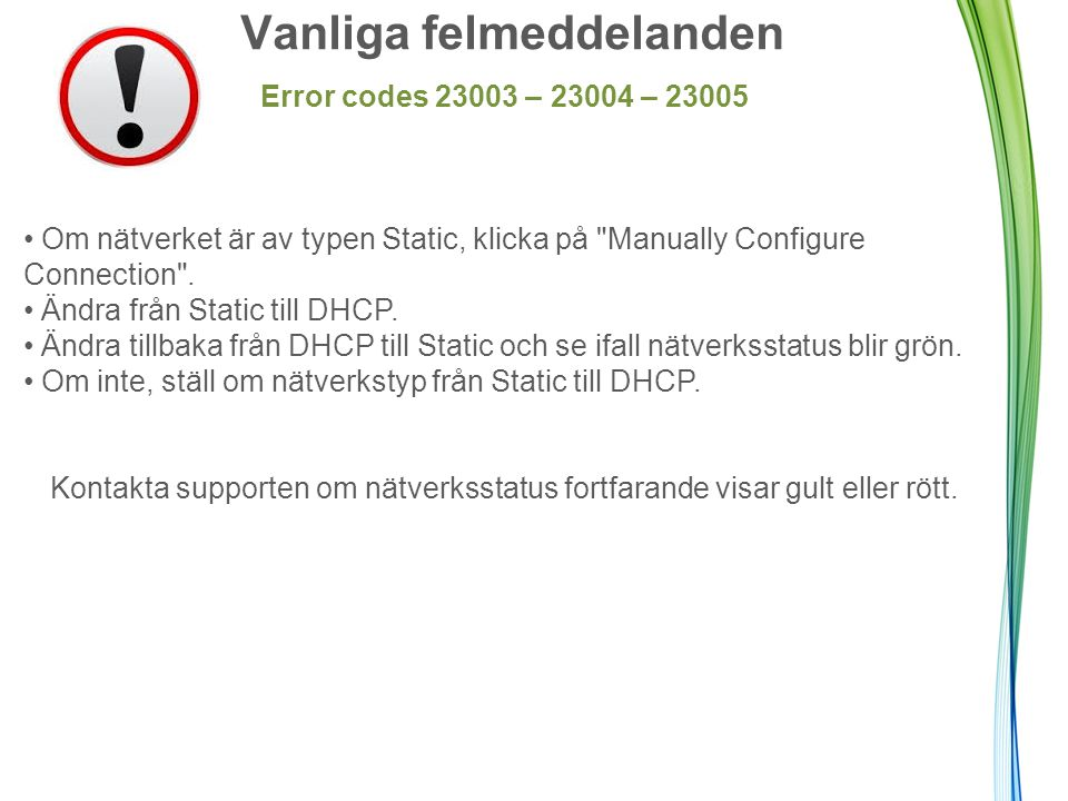 Vanliga felmeddelanden Error codes 23003 – 23004 – 23005 Om nätverket är av typen Static, klicka på Manually Configure Connection .