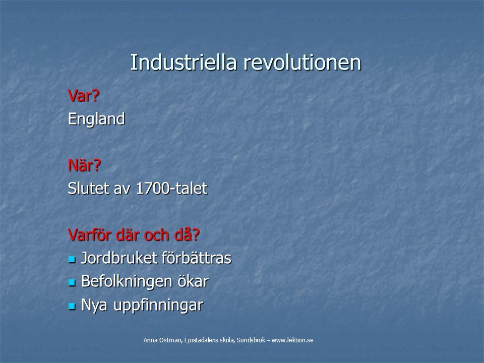 Industriella revolutionen Var?EnglandNär.Slutet av 1700-talet Varför där och då.