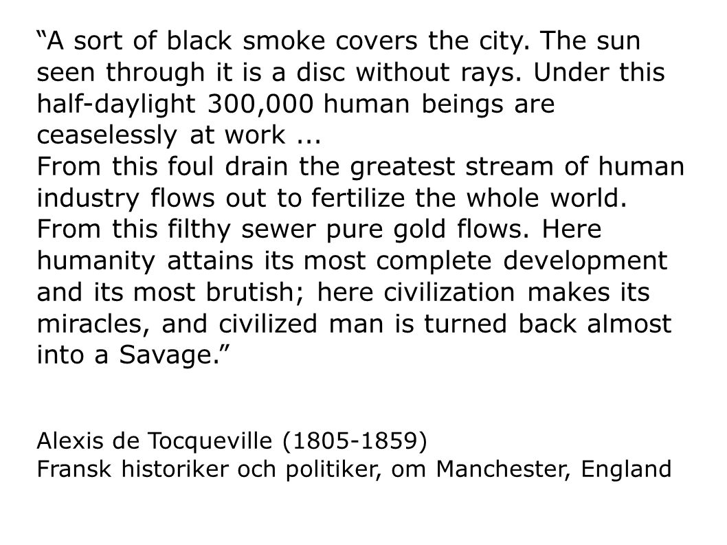 """A sort of black smoke covers the city. The sun seen through it is a disc without rays. Under this half-daylight 300,000 human beings are ceaselessly"