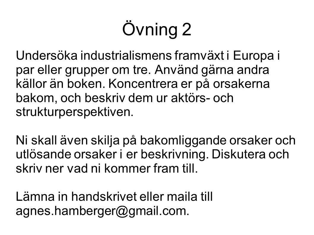 Övning 2 Undersöka industrialismens framväxt i Europa i par eller grupper om tre. Använd gärna andra källor än boken. Koncentrera er på orsakerna bako