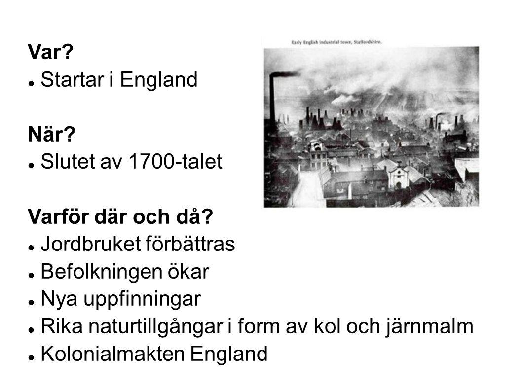 Var.Startar i England När. Slutet av 1700-talet Varför där och då.
