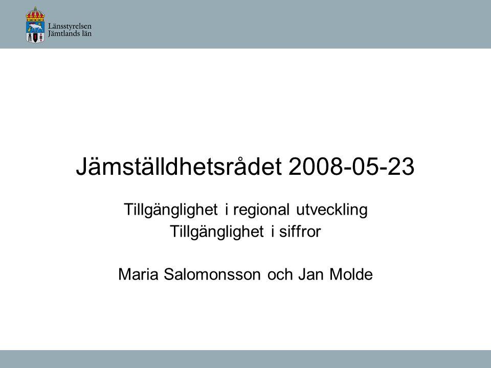 Jämställdhetsrådet 2008-05-23 Tillgänglighet i regional utveckling Tillgänglighet i siffror Maria Salomonsson och Jan Molde