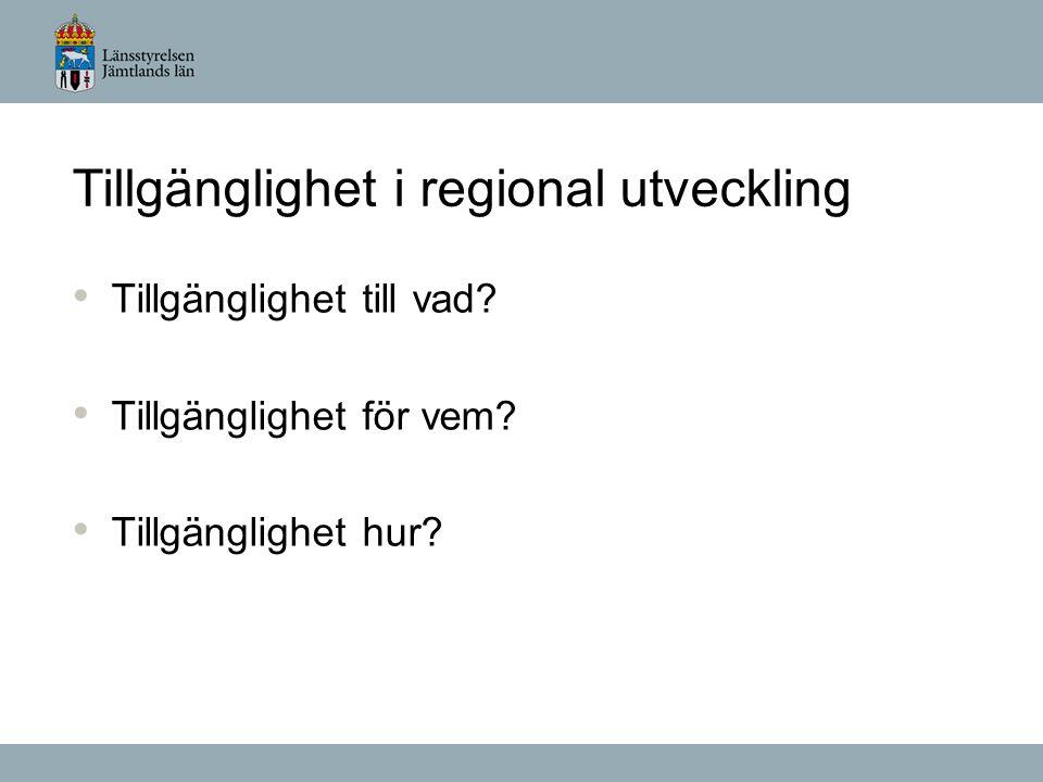 Tillgänglighet i regional utveckling Tillgänglighet till vad.