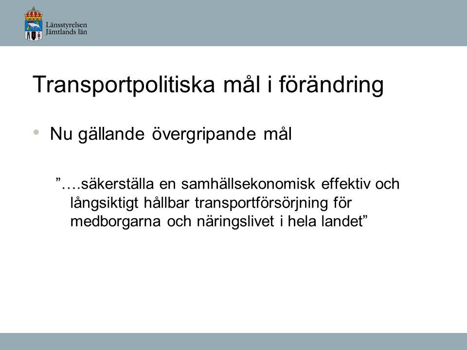 Transportpolitiska mål i förändring Nu gällande övergripande mål ….säkerställa en samhällsekonomisk effektiv och långsiktigt hållbar transportförsörjning för medborgarna och näringslivet i hela landet