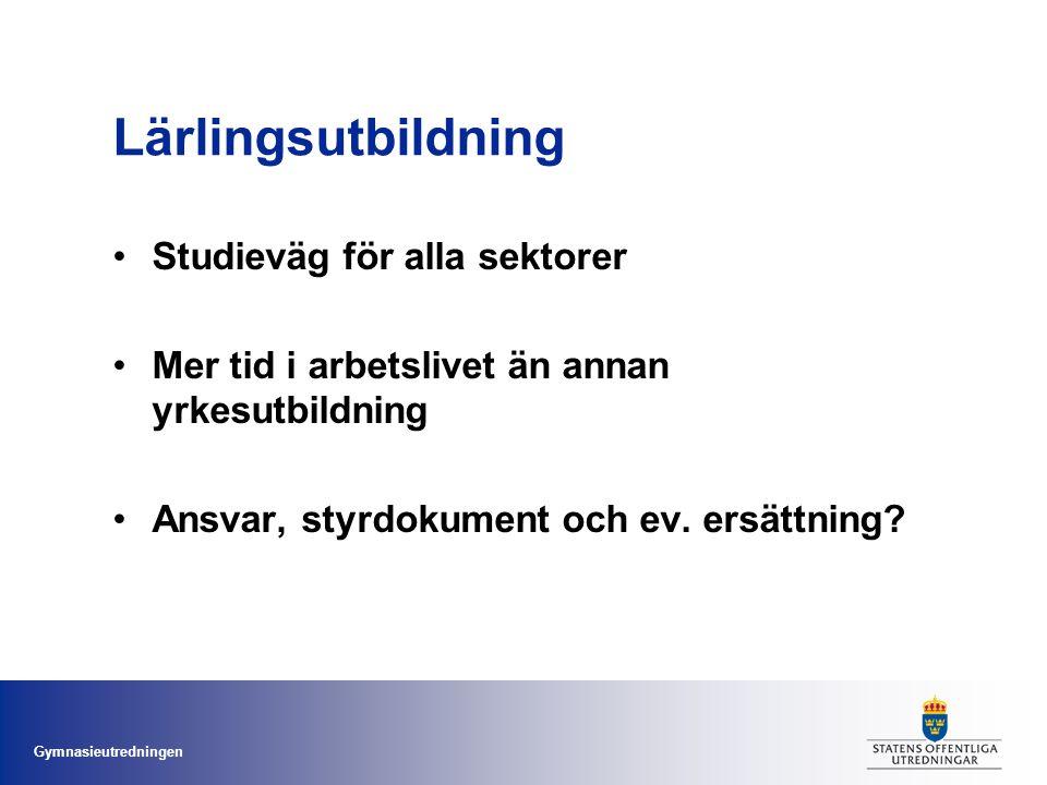 Gymnasieutredningen Lärlingsutbildning Studieväg för alla sektorer Mer tid i arbetslivet än annan yrkesutbildning Ansvar, styrdokument och ev.