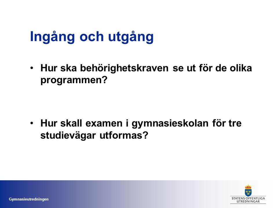 Gymnasieutredningen Ingång och utgång Hur ska behörighetskraven se ut för de olika programmen? Hur skall examen i gymnasieskolan för tre studievägar u