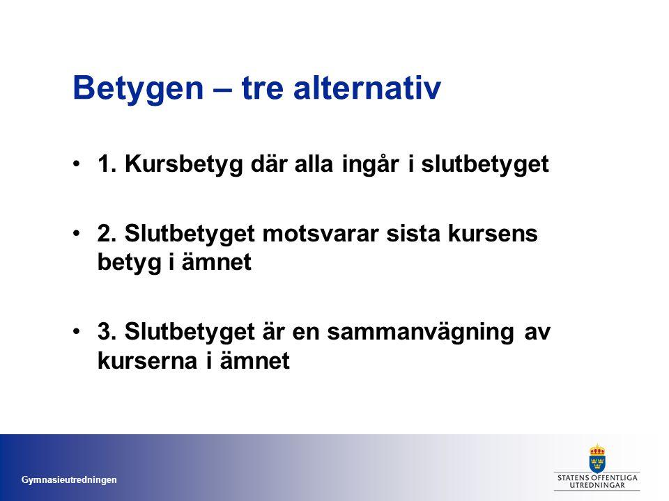 Gymnasieutredningen Betygen – tre alternativ 1. Kursbetyg där alla ingår i slutbetyget 2.