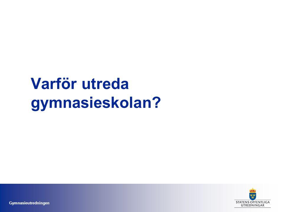 Gymnasieutredningen Varför utreda gymnasieskolan?