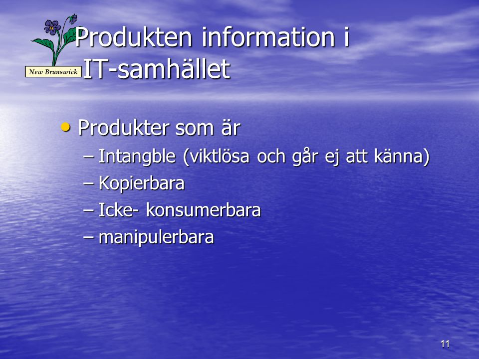 11 Produkten information i IT-samhället Produkter som är Produkter som är –Intangble (viktlösa och går ej att känna) –Kopierbara –Icke- konsumerbara –manipulerbara