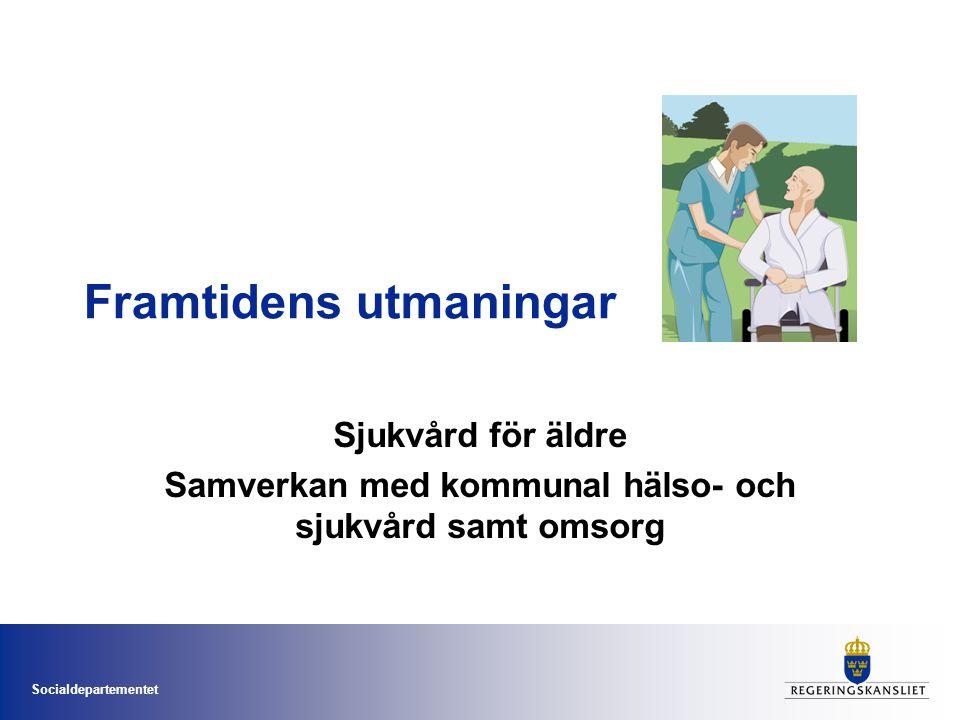 Socialdepartementet Framtidens utmaningar Sjukvård för äldre Samverkan med kommunal hälso- och sjukvård samt omsorg