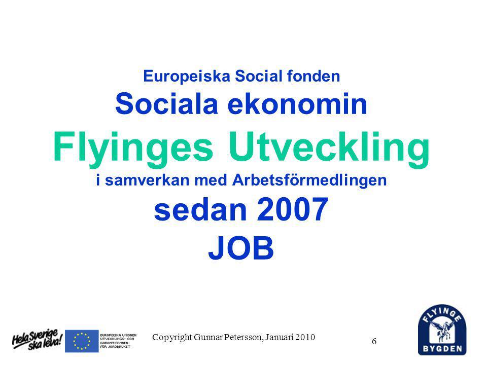 6 Europeiska Social fonden Sociala ekonomin Flyinges Utveckling i samverkan med Arbetsförmedlingen sedan 2007 JOB