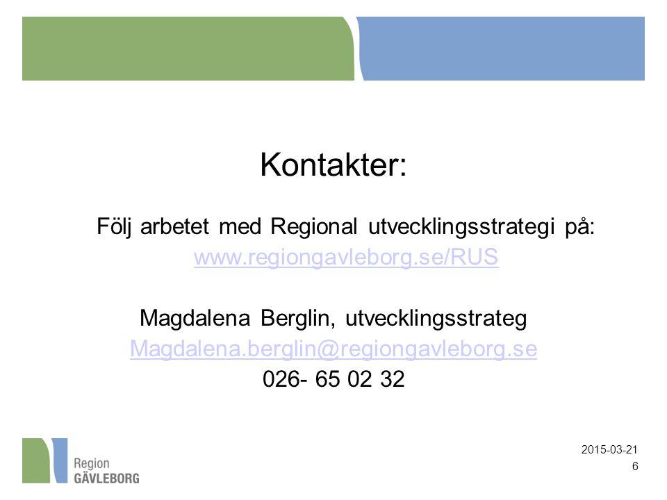 6 Kontakter: Följ arbetet med Regional utvecklingsstrategi på: www.regiongavleborg.se/RUS Magdalena Berglin, utvecklingsstrateg Magdalena.berglin@regi