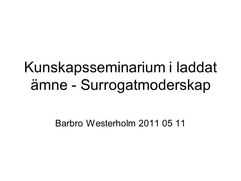 Kunskapsseminarium i laddat ämne - Surrogatmoderskap Barbro Westerholm 2011 05 11