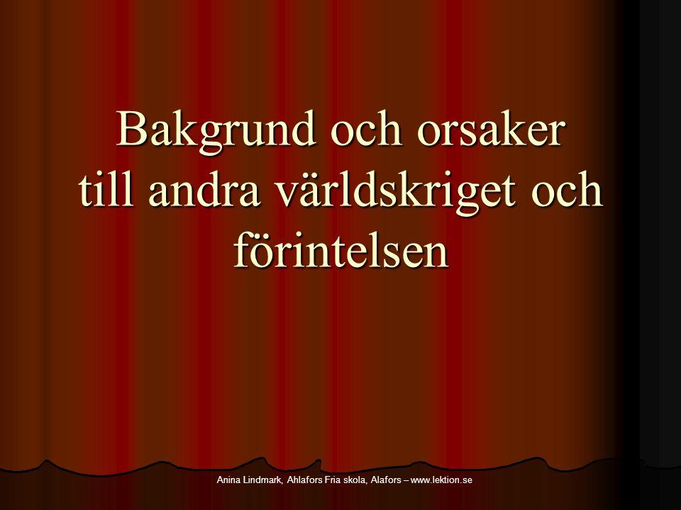 Bakgrund och orsaker till andra världskriget och förintelsen Anina Lindmark, Ahlafors Fria skola, Alafors – www.lektion.se