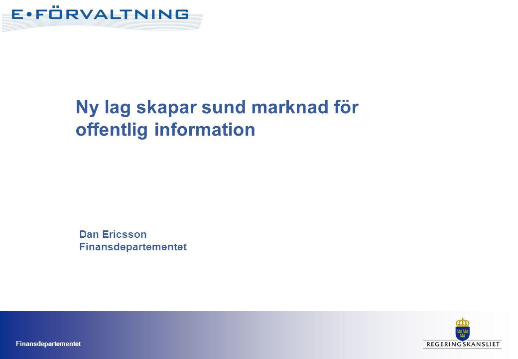 Finansdepartementet Ny lag skapar sund marknad för offentlig information Dan Ericsson Finansdepartementet