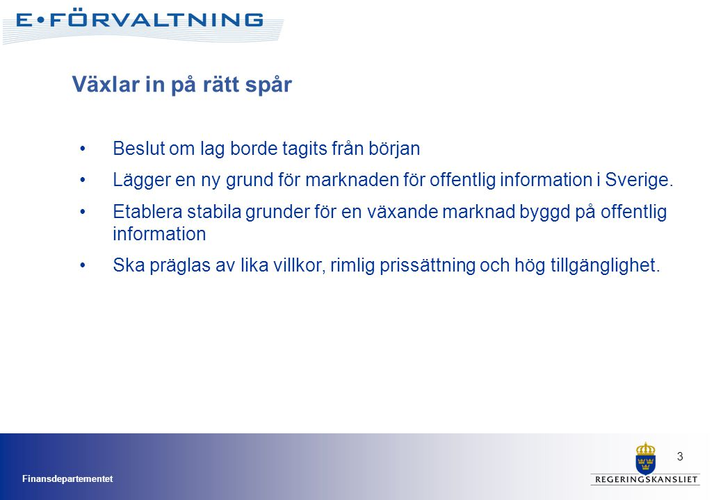 Finansdepartementet 3 Beslut om lag borde tagits från början Lägger en ny grund för marknaden för offentlig information i Sverige.