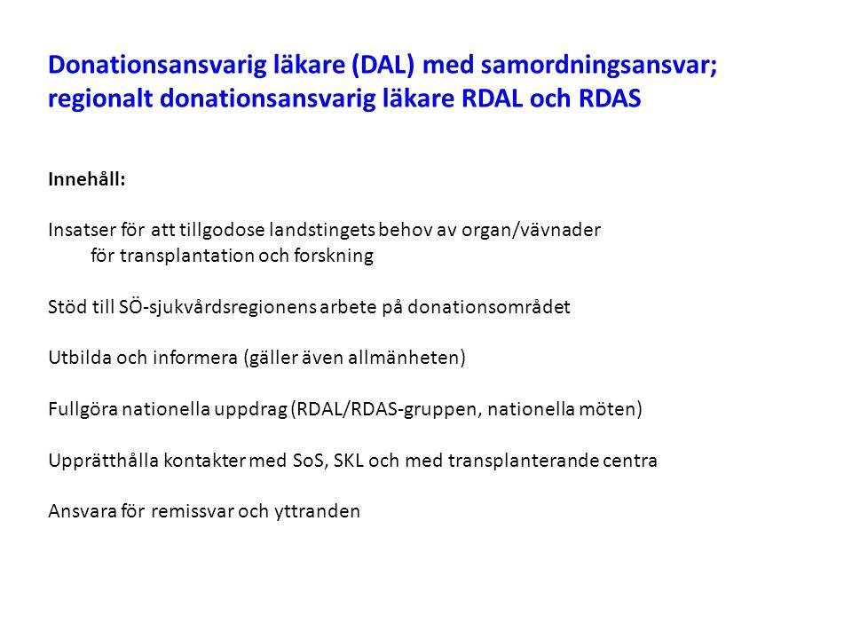 Donationsansvarig läkare (DAL) med samordningsansvar; regionalt donationsansvarig läkare RDAL och RDAS Innehåll: Insatser för att tillgodose landstingets behov av organ/vävnader för transplantation och forskning Stöd till SÖ-sjukvårdsregionens arbete på donationsområdet Utbilda och informera (gäller även allmänheten) Fullgöra nationella uppdrag (RDAL/RDAS-gruppen, nationella möten) Upprätthålla kontakter med SoS, SKL och med transplanterande centra Ansvara för remissvar och yttranden
