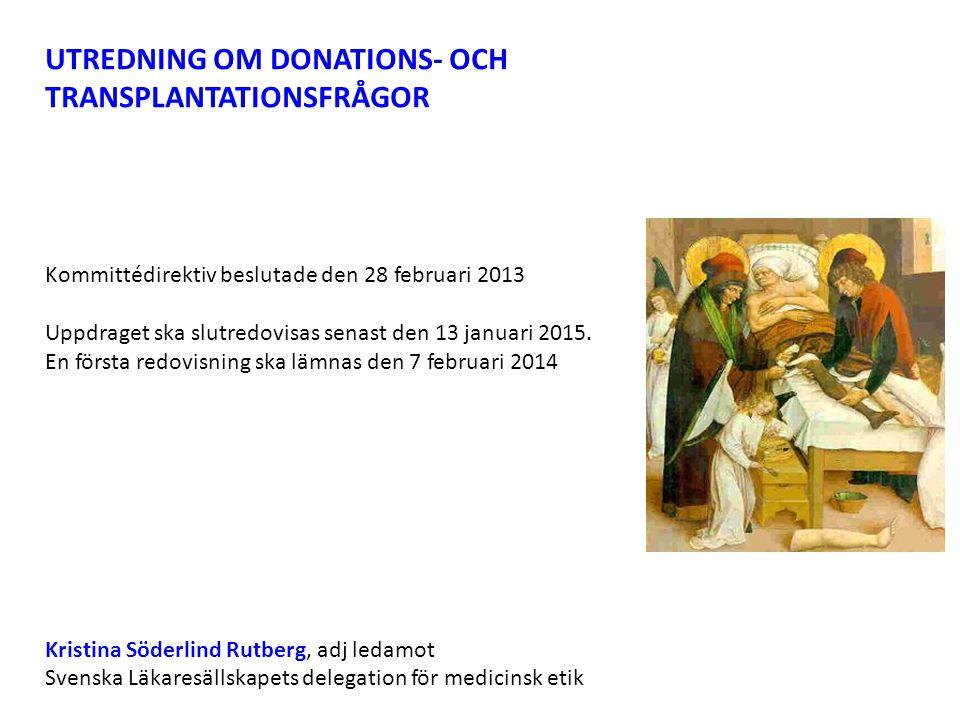 UTREDNING OM DONATIONS- OCH TRANSPLANTATIONSFRÅGOR Kommittédirektiv beslutade den 28 februari 2013 Uppdraget ska slutredovisas senast den 13 januari 2015.