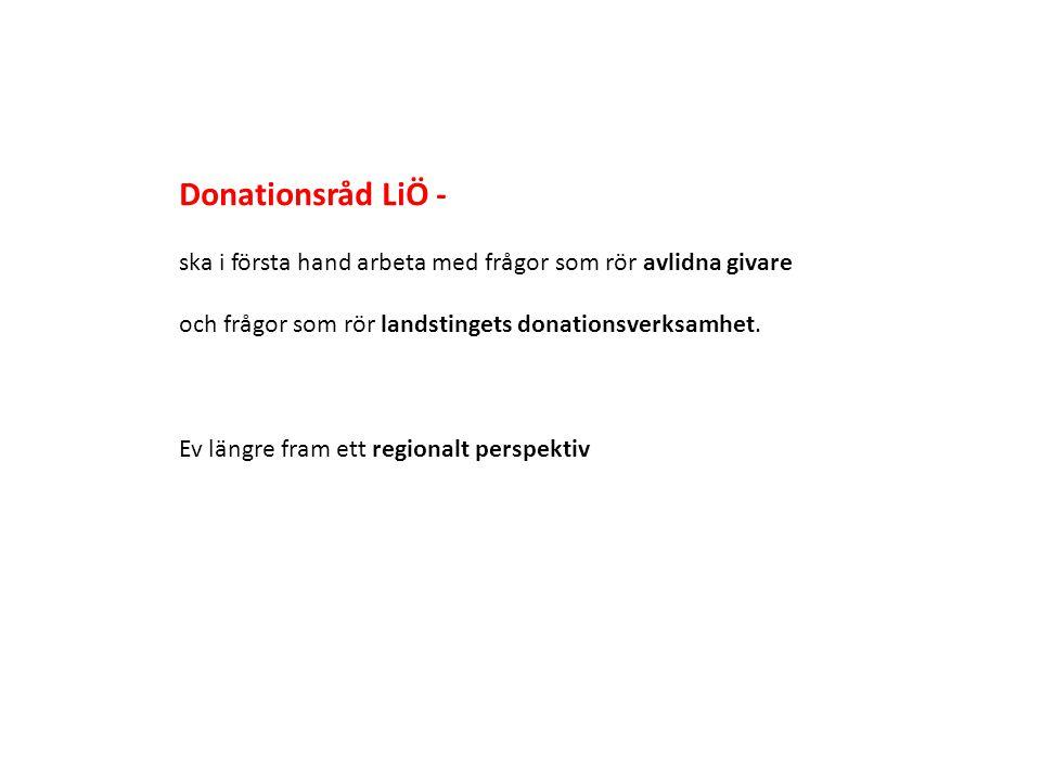 Donationsråd LiÖ - ska i första hand arbeta med frågor som rör avlidna givare och frågor som rör landstingets donationsverksamhet.