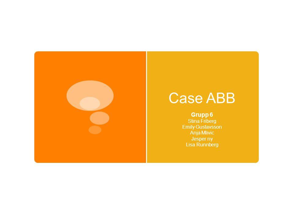 Case ABB Grupp 6 Stina Friberg Emily Gustavsson Anja Mlivic Jesper ny Lisa Runnberg
