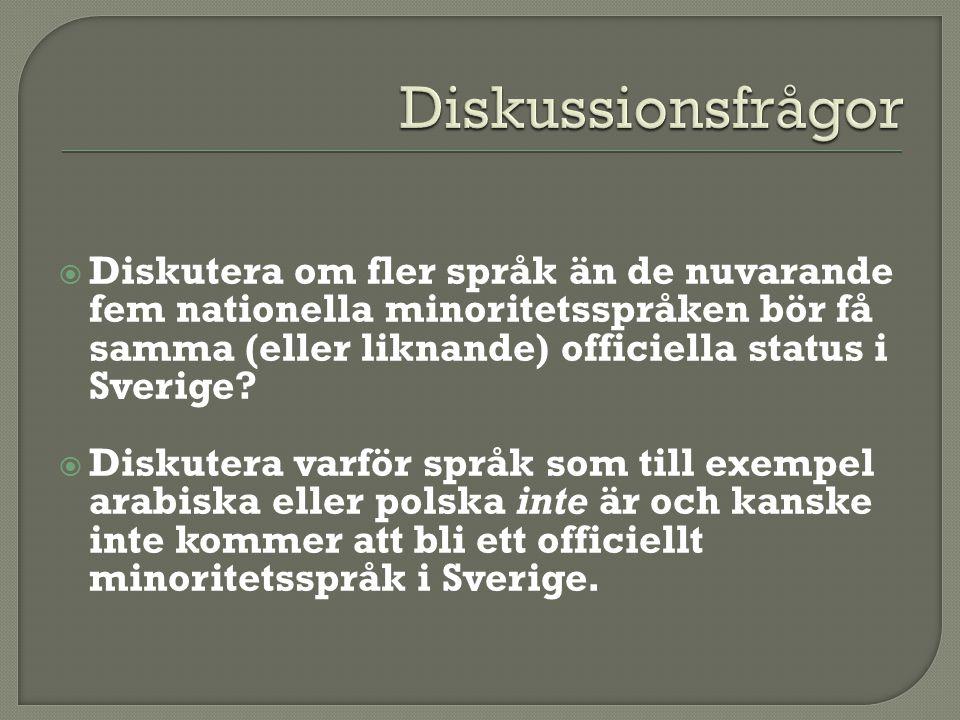  Diskutera om fler språk än de nuvarande fem nationella minoritetsspråken bör få samma (eller liknande) officiella status i Sverige?  Diskutera varf