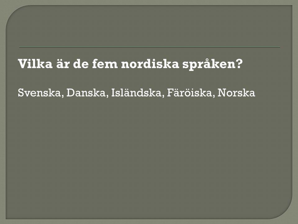 Vilka är de fem nordiska språken? Svenska, Danska, Isländska, Färöiska, Norska
