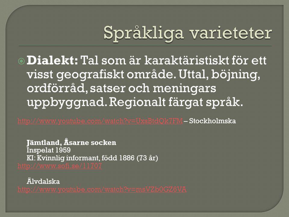  Dialekt: Tal som är karaktäristiskt för ett visst geografiskt område. Uttal, böjning, ordförråd, satser och meningars uppbyggnad. Regionalt färgat s