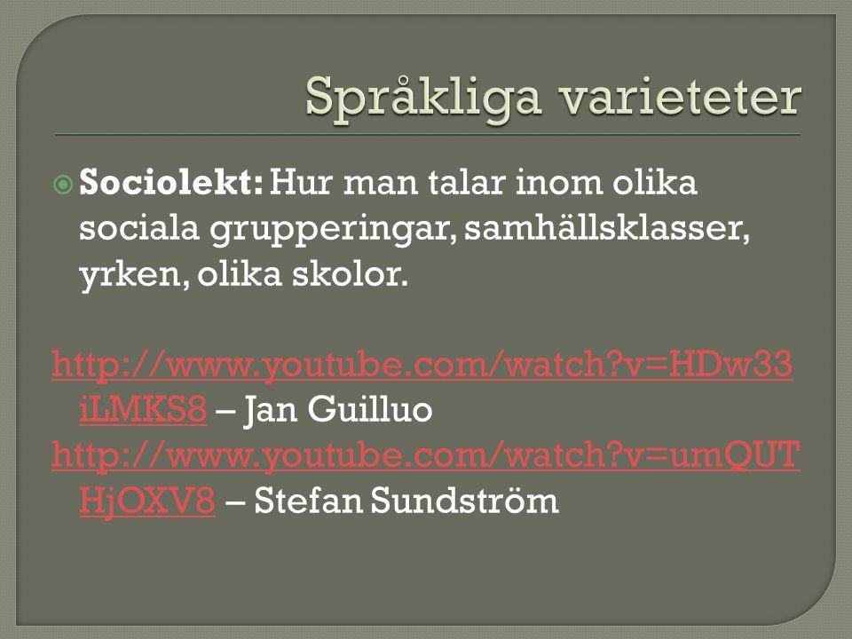  Sociolekt: Hur man talar inom olika sociala grupperingar, samhällsklasser, yrken, olika skolor. http://www.youtube.com/watch?v=HDw33 iLMKS8http://ww