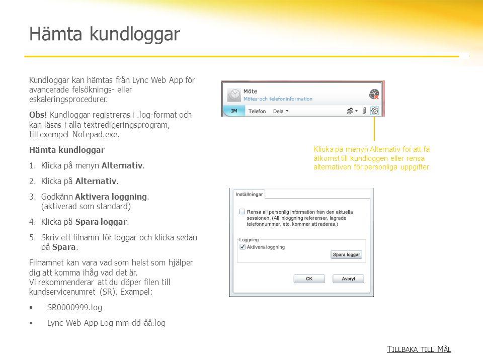 Hämta kundloggar T ILLBAKA TILL M ÅL T ILLBAKA TILL M ÅL Kundloggar kan hämtas från Lync Web App för avancerade felsöknings- eller eskaleringsprocedurer.