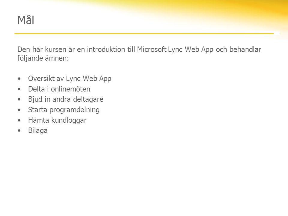 Mål Den här kursen är en introduktion till Microsoft Lync Web App och behandlar följande ämnen: Översikt av Lync Web App Delta i onlinemöten Bjud in andra deltagare Starta programdelning Hämta kundloggar Bilaga