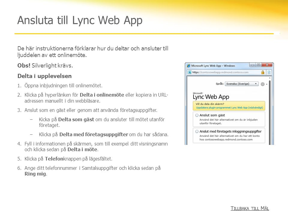 Ansluta till Lync Web App De här instruktionerna förklarar hur du deltar och ansluter till ljuddelen av ett onlinemöte.