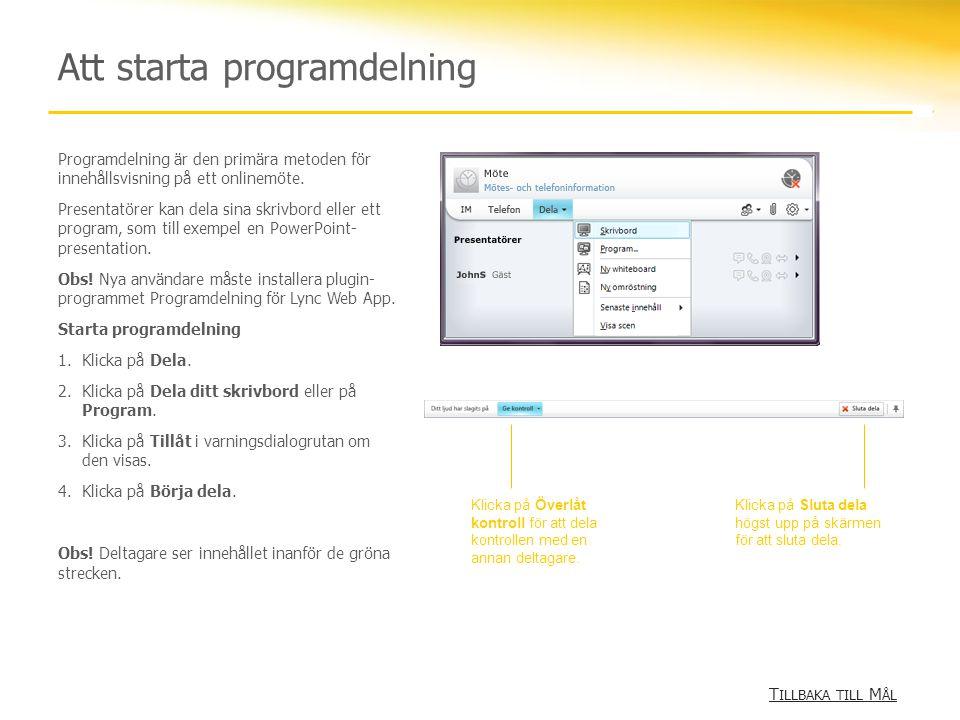 Att starta programdelning T ILLBAKA TILL M ÅL T ILLBAKA TILL M ÅL Programdelning är den primära metoden för innehållsvisning på ett onlinemöte.