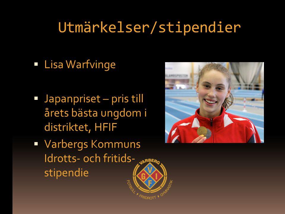 Utmärkelser/stipendier  Lisa Warfvinge  Japanpriset – pris till årets bästa ungdom i distriktet, HFIF  Varbergs Kommuns Idrotts- och fritids- stipe