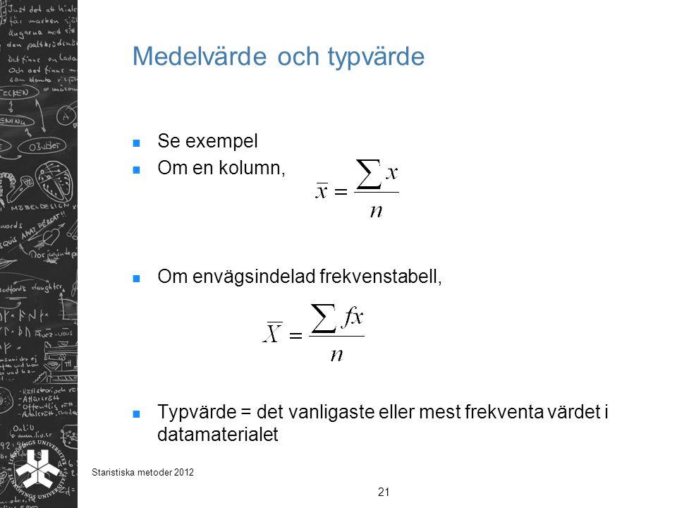 Medelvärde och typvärde Se exempel Om en kolumn, Om envägsindelad frekvenstabell, Typvärde = det vanligaste eller mest frekventa värdet i datamaterial