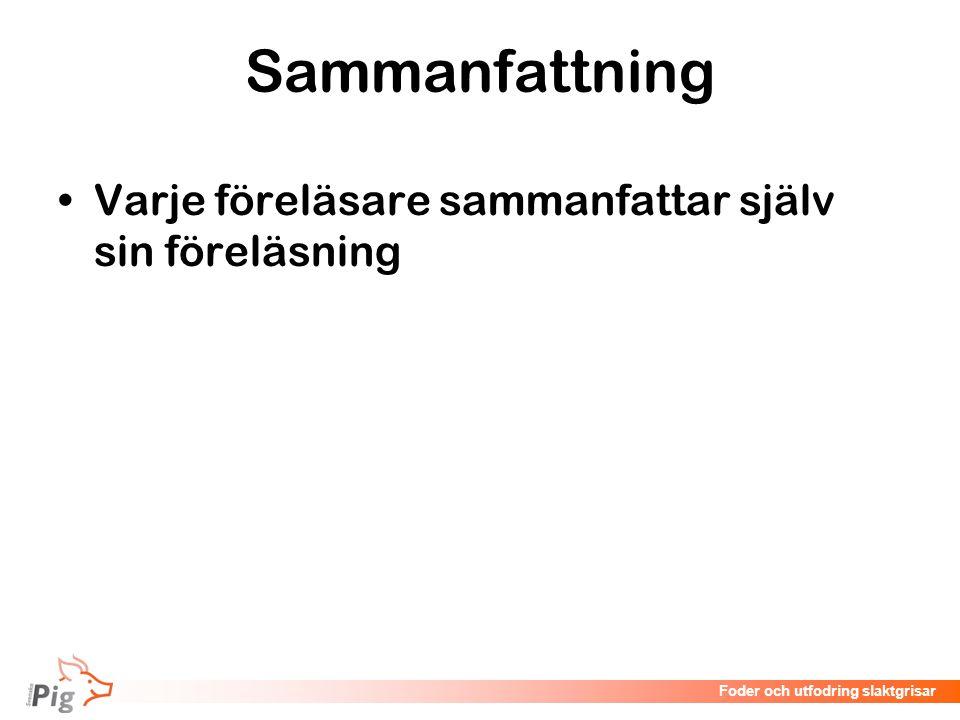 Föreläsningsrubrik / temaFoder och utfodring slaktgrisar Sammanfattning Varje föreläsare sammanfattar själv sin föreläsning