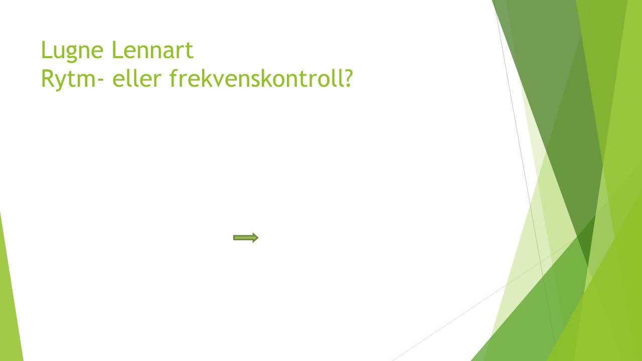 Lugne Lennart Rytm- eller frekvenskontroll?