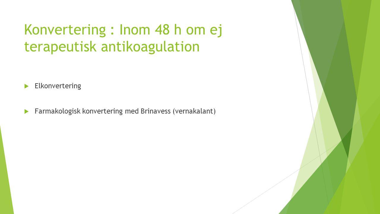 Konvertering : Inom 48 h om ej terapeutisk antikoagulation  Elkonvertering  Farmakologisk konvertering med Brinavess (vernakalant)