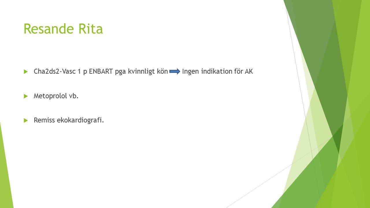 Resande Rita  Cha2ds2-Vasc 1 p ENBART pga kvinnligt kön Ingen indikation för AK  Metoprolol vb.