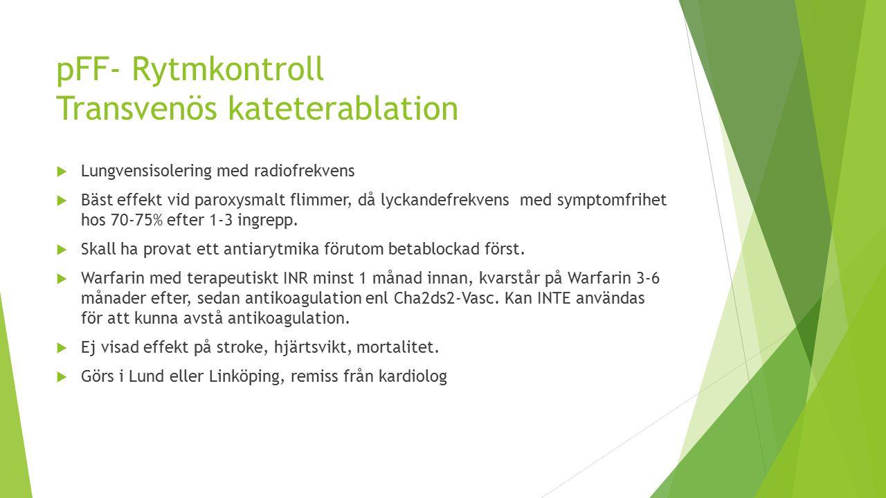 pFF- Rytmkontroll Transvenös kateterablation  Lungvensisolering med radiofrekvens  Bäst effekt vid paroxysmalt flimmer, då lyckandefrekvens med symptomfrihet hos 70-75% efter 1-3 ingrepp.