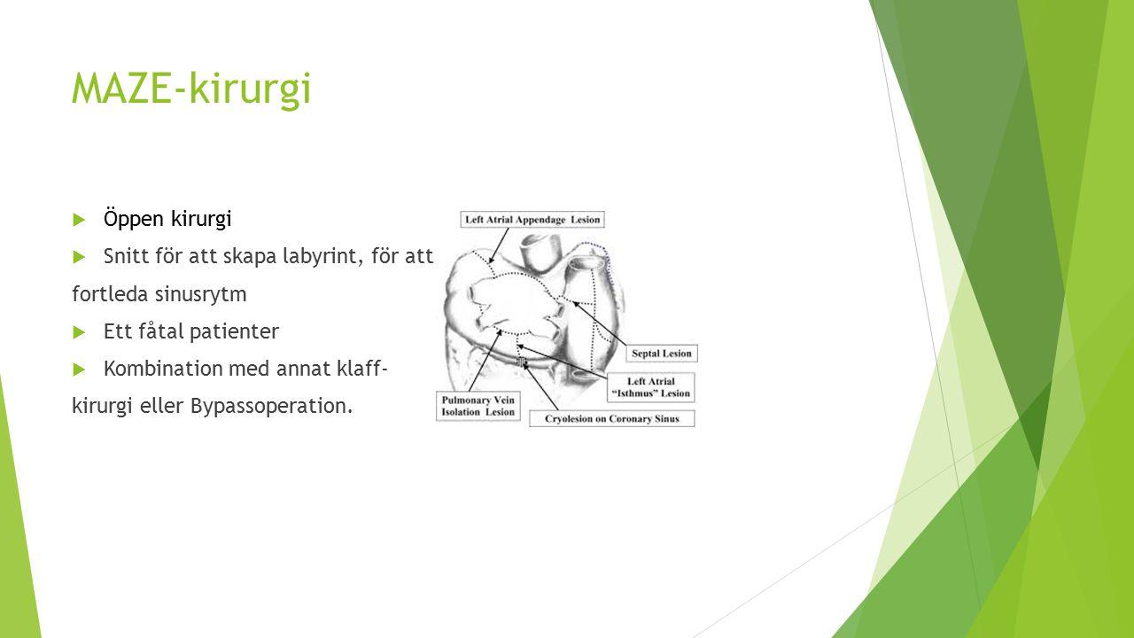 MAZE-kirurgi  Öppen kirurgi  Snitt för att skapa labyrint, för att fortleda sinusrytm  Ett fåtal patienter  Kombination med annat klaff- kirurgi eller Bypassoperation.