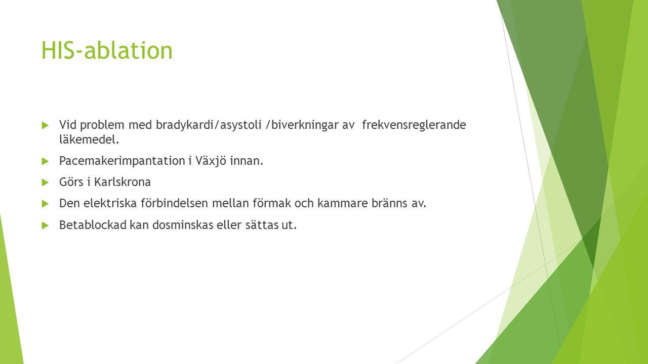 HIS-ablation  Vid problem med bradykardi/asystoli /biverkningar av frekvensreglerande läkemedel.