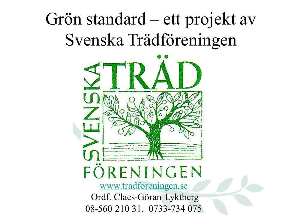 Grön standard – ett projekt av Svenska Trädföreningen www.tradforeningen.se www.tradforeningen.se Ordf.