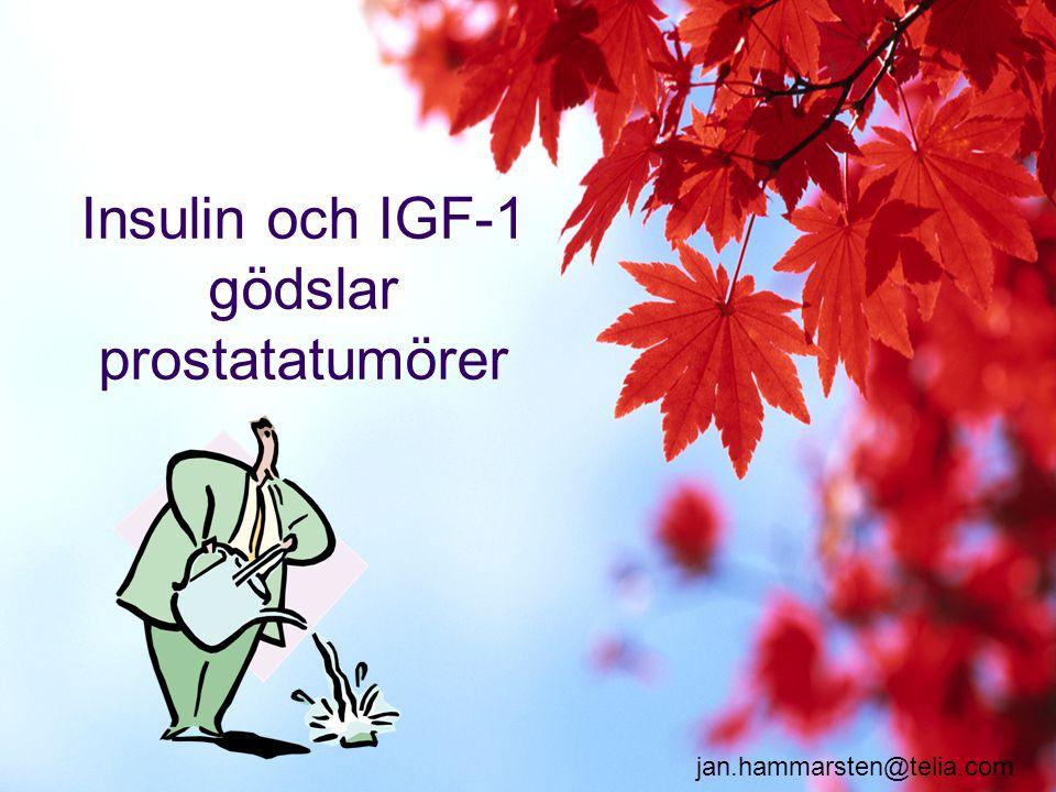 jan.hammarsten@telia.com Insulin och IGF-1 gödslar prostatatumörer
