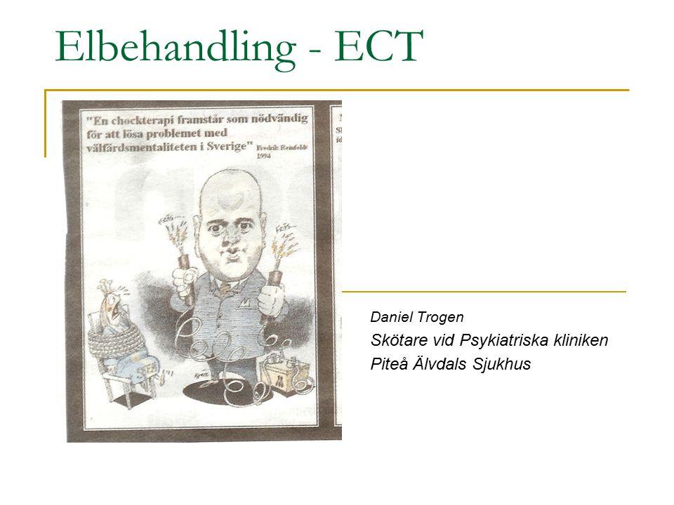 Elbehandling - ECT 070 679 56 08 Daniel Trogen Skötare vid Psykiatriska kliniken Piteå Älvdals Sjukhus