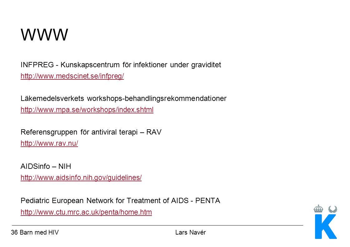 36 Barn med HIV Lars Navér WWW INFPREG - Kunskapscentrum för infektioner under graviditet http://www.medscinet.se/infpreg/ Läkemedelsverkets workshops-behandlingsrekommendationer http://www.mpa.se/workshops/index.shtml Referensgruppen för antiviral terapi – RAV http://www.rav.nu/ AIDSinfo – NIH http://www.aidsinfo.nih.gov/guidelines/ Pediatric European Network for Treatment of AIDS - PENTA http://www.ctu.mrc.ac.uk/penta/home.htm