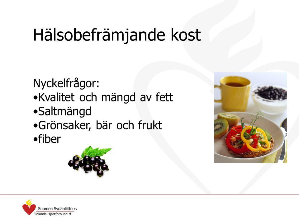 Hälsobefrämjande kost Nyckelfrågor: Kvalitet och mängd av fett Saltmängd Grönsaker, bär och frukt fiber