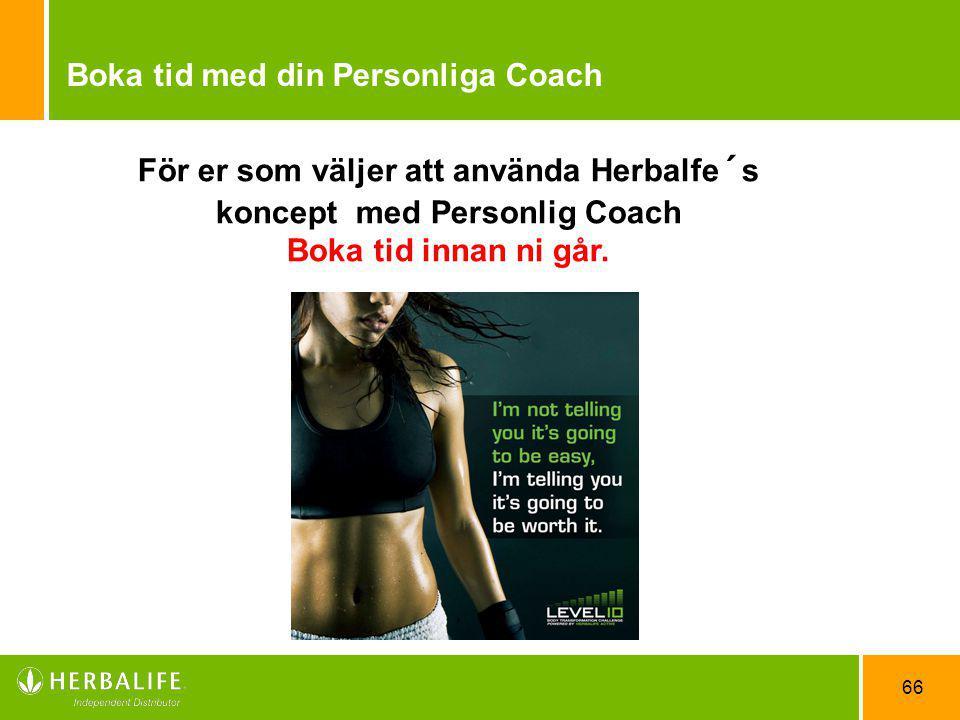 66 Boka tid med din Personliga Coach För er som väljer att använda Herbalfe´s koncept med Personlig Coach Boka tid innan ni går.