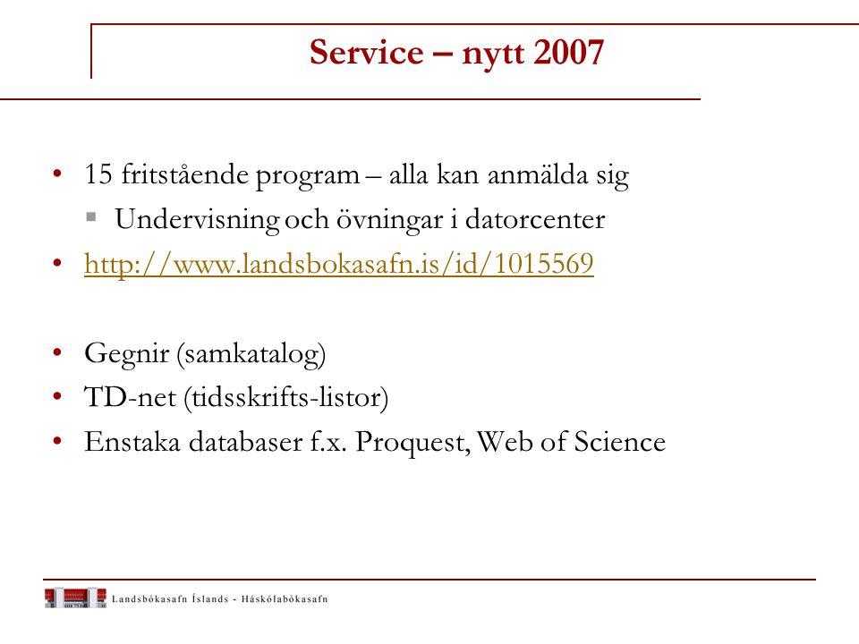 Service – nytt 2007 15 fritstående program – alla kan anmälda sig  Undervisning och övningar i datorcenter http://www.landsbokasafn.is/id/1015569 Gegnir (samkatalog) TD-net (tidsskrifts-listor) Enstaka databaser f.x.