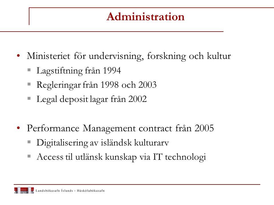 Administration Ministeriet för undervisning, forskning och kultur  Lagstiftning från 1994  Regleringar från 1998 och 2003  Legal deposit lagar från 2002 Performance Management contract från 2005  Digitalisering av isländsk kulturarv  Access til utlänsk kunskap via IT technologi