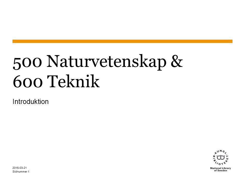 Sidnummer 2015-03-21 1 500 Naturvetenskap & 600 Teknik Introduktion